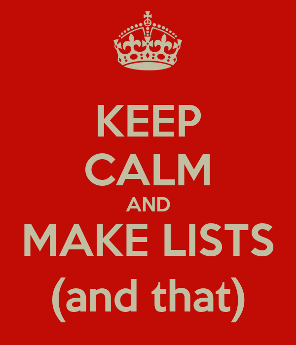 KEEP CALM AND MAKE LISTS (and that)