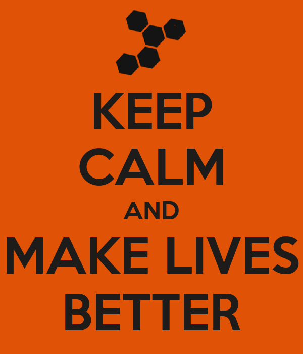 KEEP CALM AND MAKE LIVES BETTER