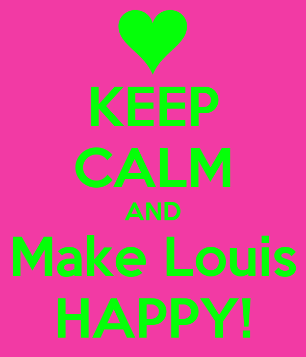 KEEP CALM AND Make Louis HAPPY!