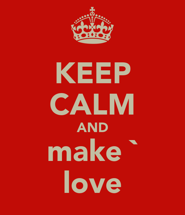 KEEP CALM AND make ` love