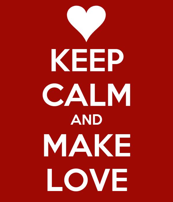 KEEP CALM AND MAKE LOVE