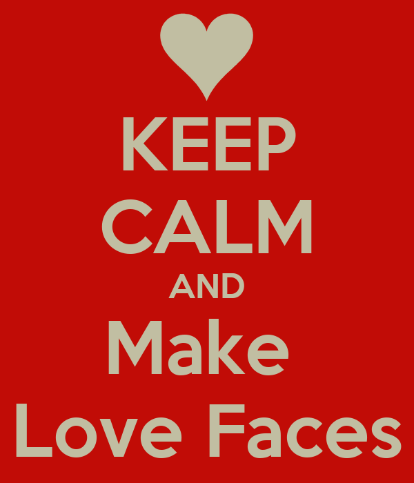 KEEP CALM AND Make  Love Faces