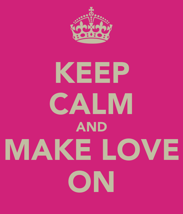 KEEP CALM AND MAKE LOVE ON