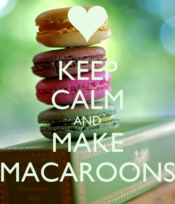 KEEP CALM AND MAKE MACAROONS