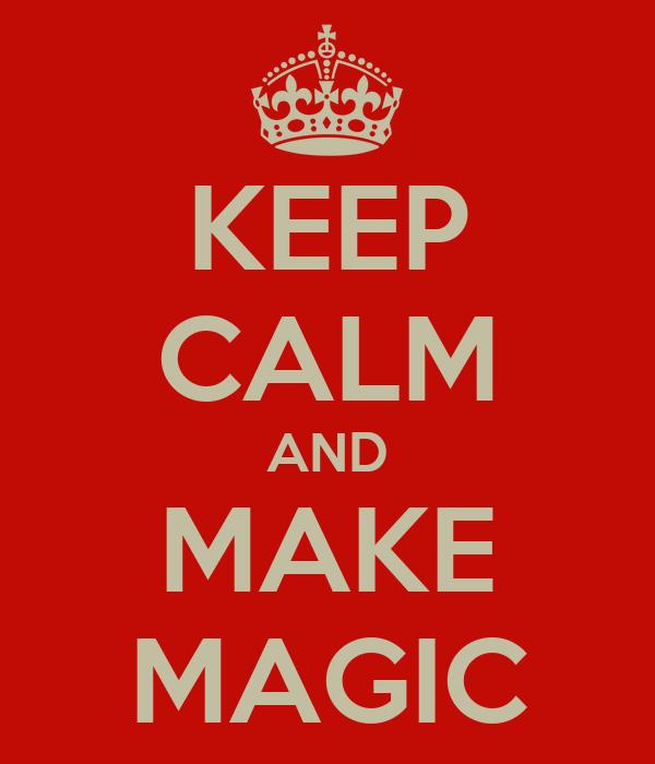 KEEP CALM AND MAKE MAGIC
