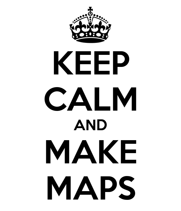 KEEP CALM AND MAKE MAPS
