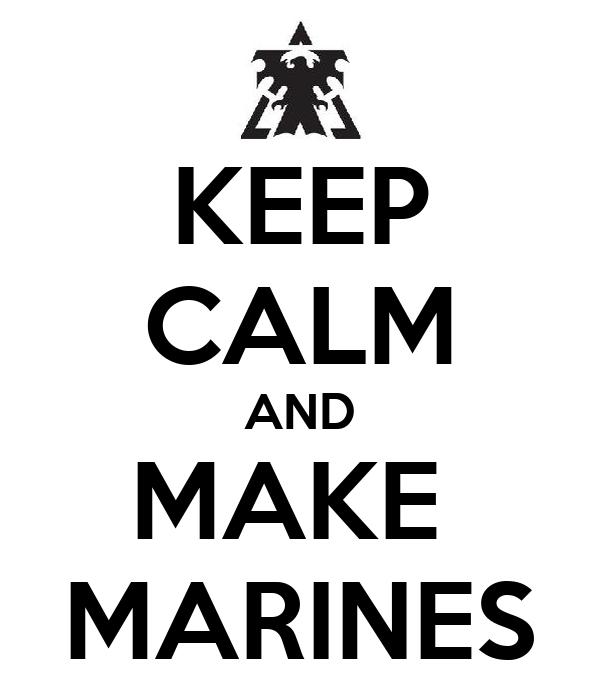 KEEP CALM AND MAKE  MARINES