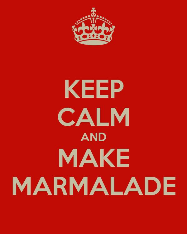 KEEP CALM AND MAKE MARMALADE