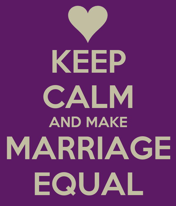 KEEP CALM AND MAKE MARRIAGE EQUAL