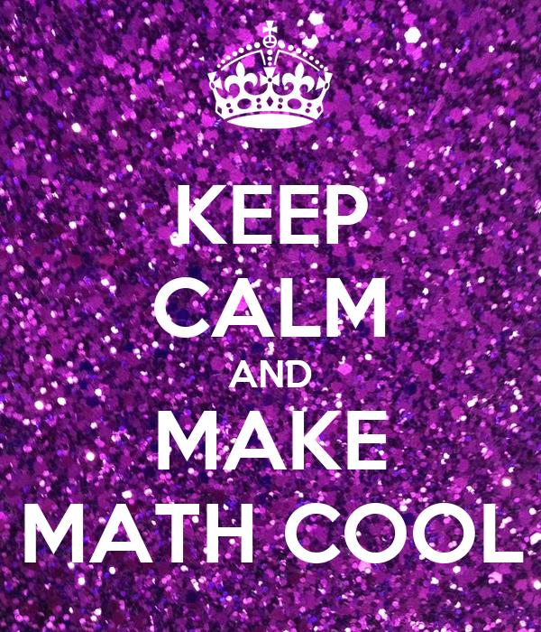 keep calm and make math cool poster jordan apice keep calm o matic