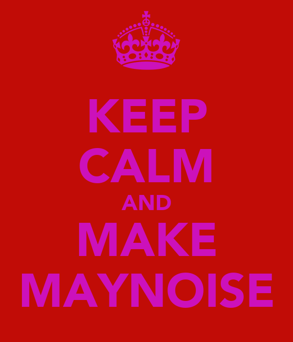 KEEP CALM AND MAKE MAYNOISE