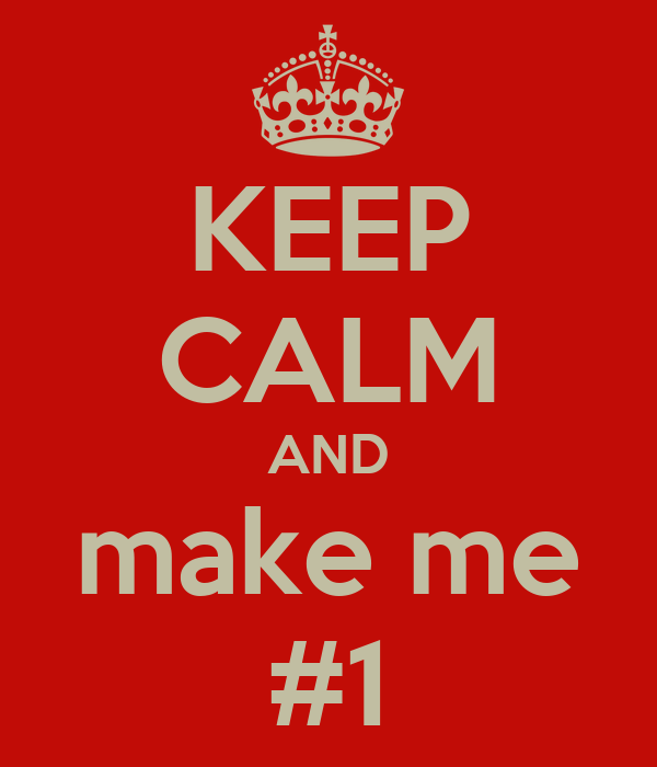 KEEP CALM AND make me #1