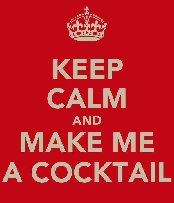 KEEP CALM AND MAKE ME A COCKTAIL