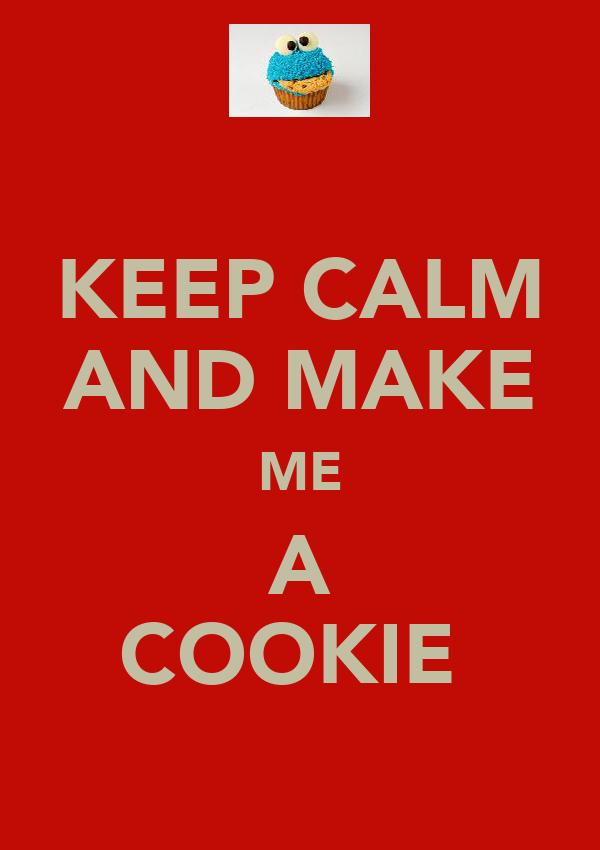 KEEP CALM AND MAKE ME A COOKIE