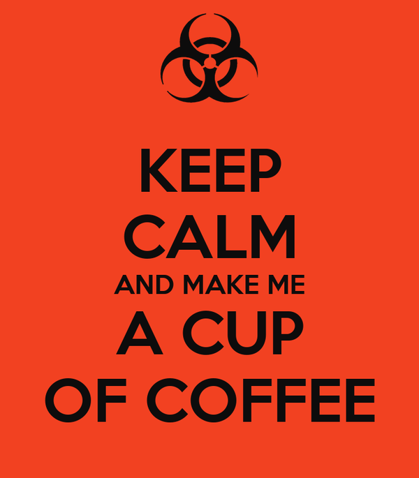 KEEP CALM AND MAKE ME A CUP OF COFFEE