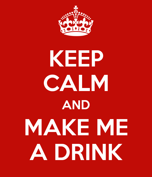 KEEP CALM AND MAKE ME A DRINK
