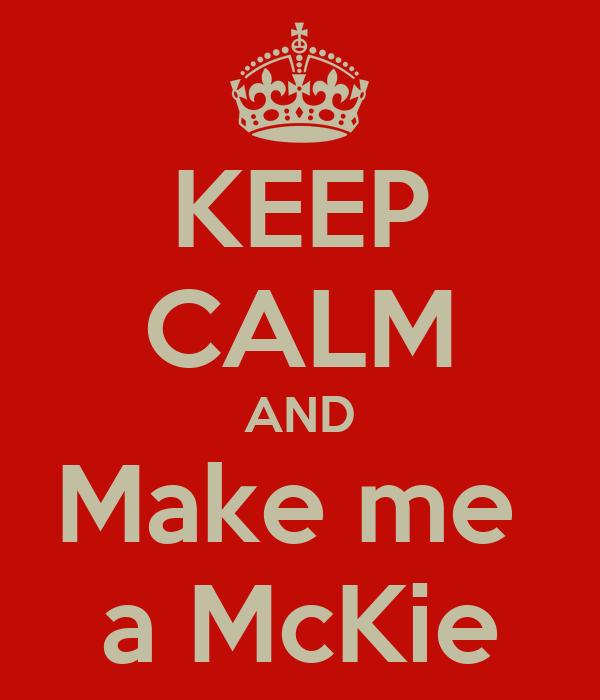 KEEP CALM AND Make me  a McKie