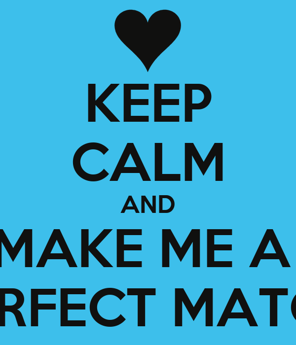 perfect match for me