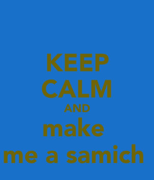 KEEP CALM AND make  me a samich