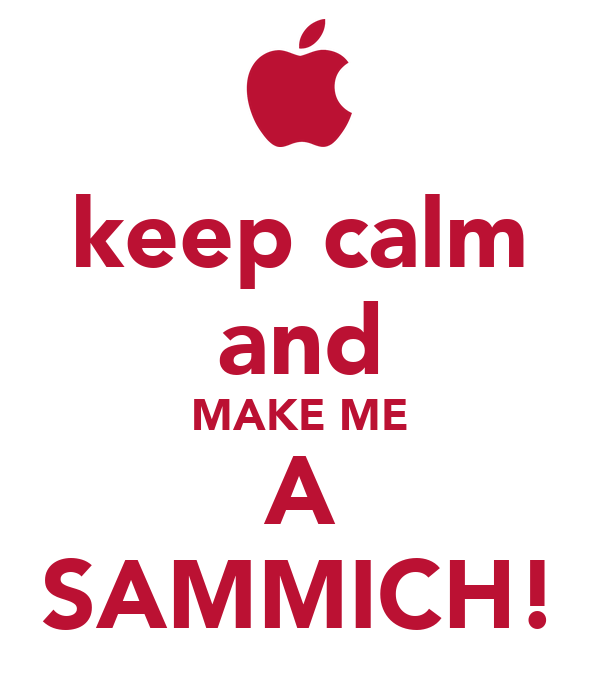keep calm and make me a sammich  poster