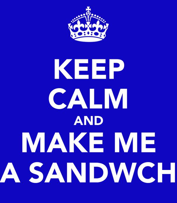 KEEP CALM AND MAKE ME A SANDWCH