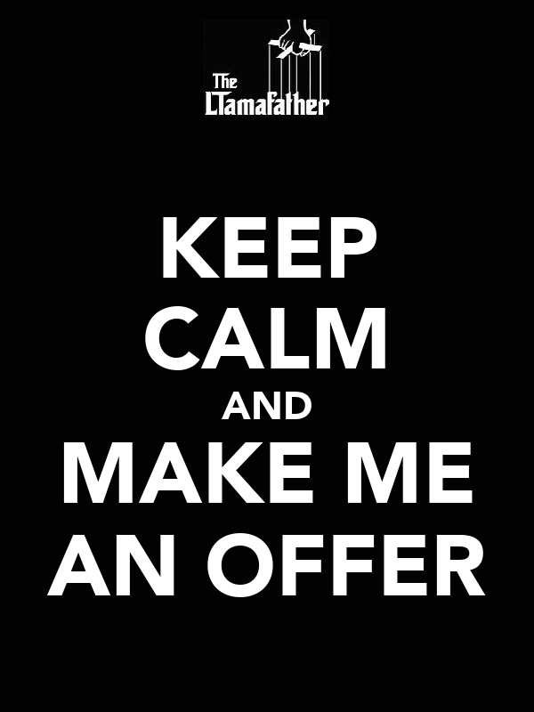 KEEP CALM AND MAKE ME AN OFFER