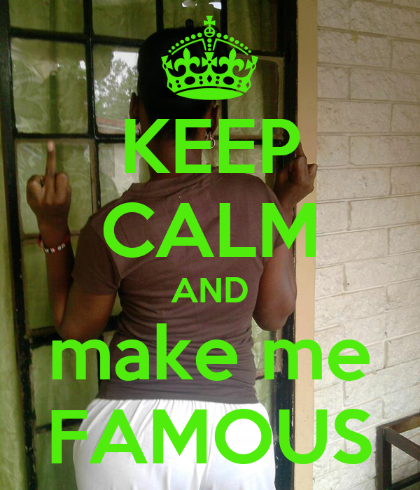 KEEP CALM AND make me FAMOUS