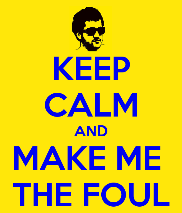 KEEP CALM AND MAKE ME  THE FOUL
