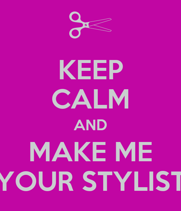 KEEP CALM AND MAKE ME YOUR STYLIST