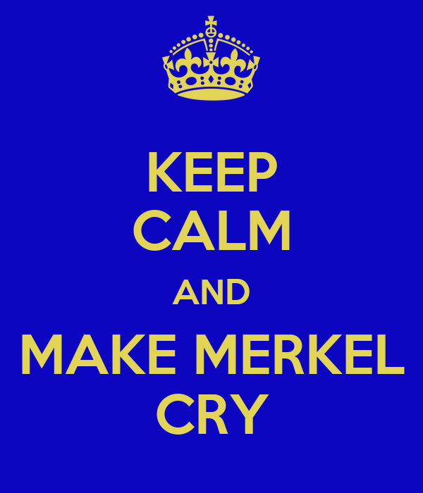 KEEP CALM AND MAKE MERKEL CRY