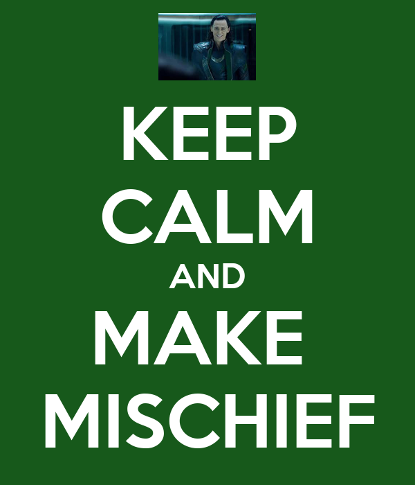 KEEP CALM AND MAKE  MISCHIEF
