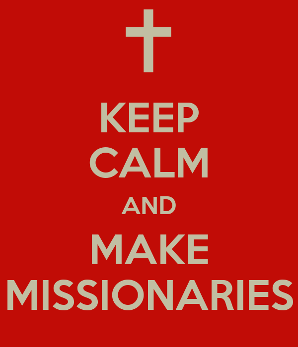 KEEP CALM AND MAKE MISSIONARIES