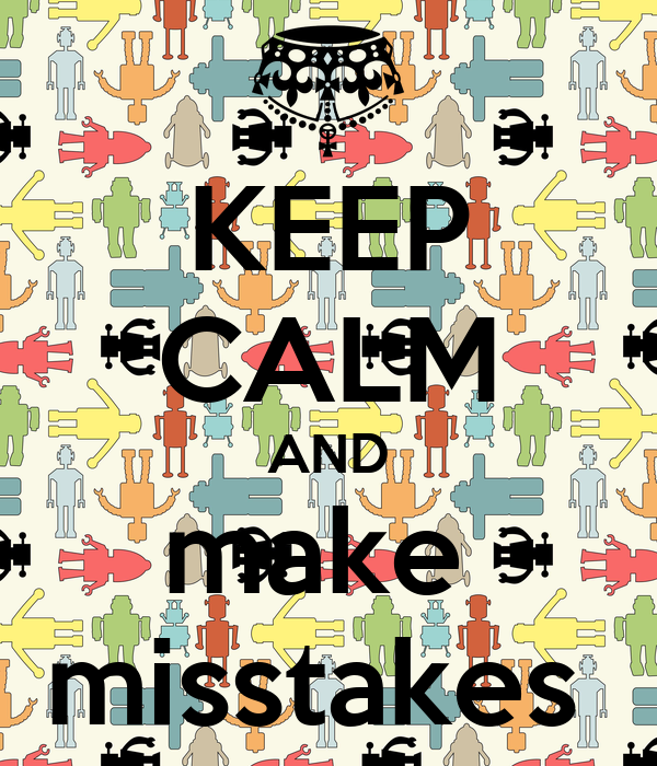 KEEP CALM AND make  misstakes
