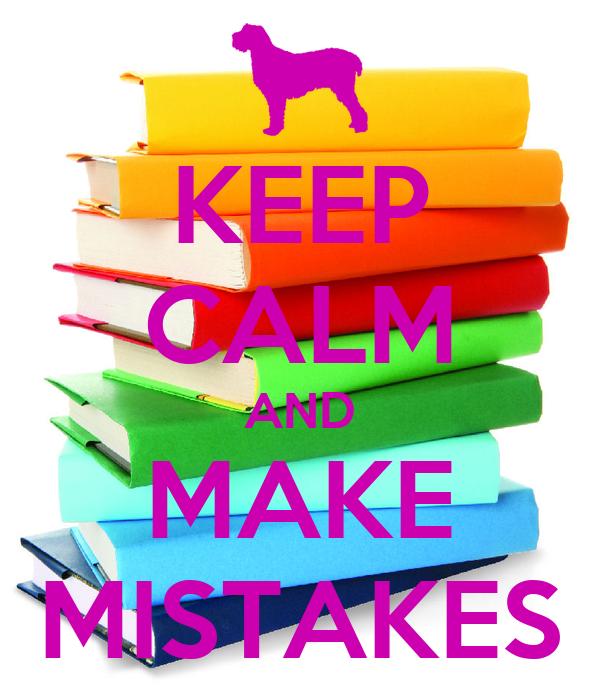 KEEP CALM AND MAKE MISTAKES