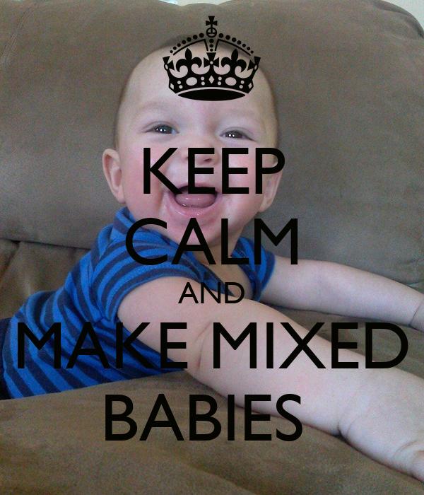 KEEP CALM AND MAKE MIXED BABIES