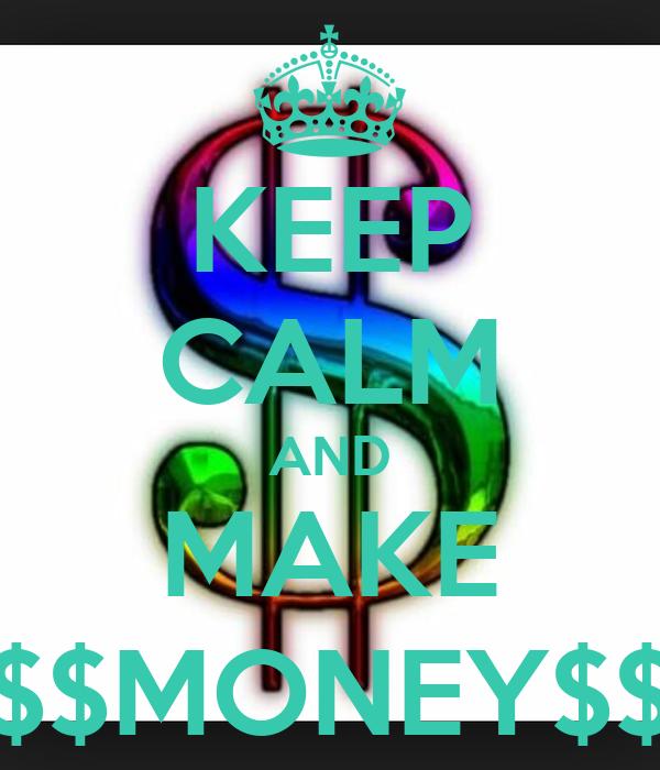 KEEP CALM AND MAKE $$MONEY$$