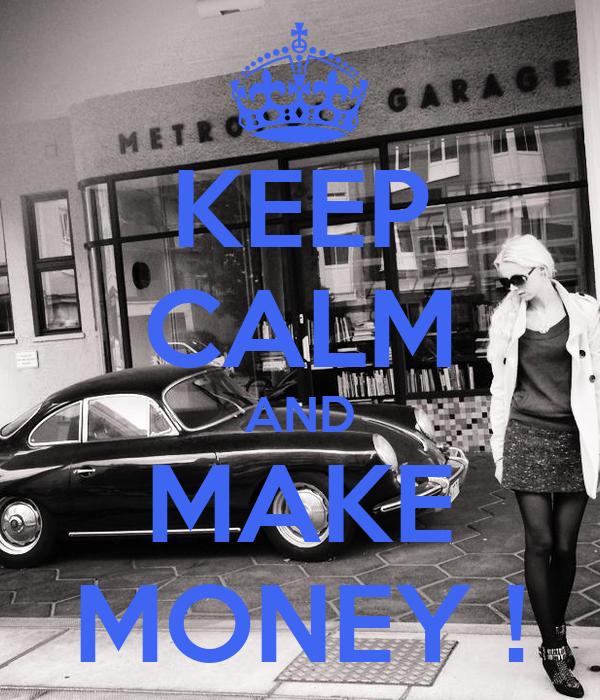 KEEP CALM AND MAKE MONEY !