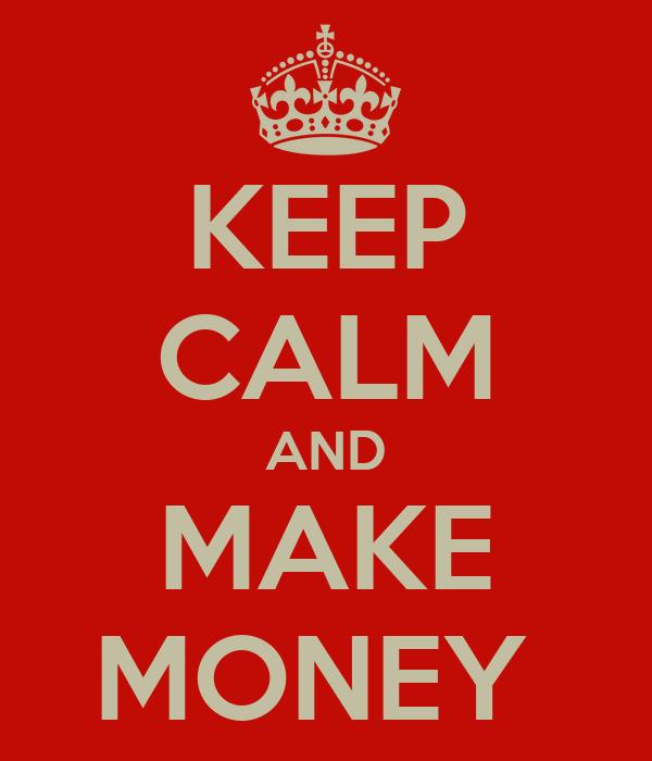 KEEP CALM AND MAKE MONEY