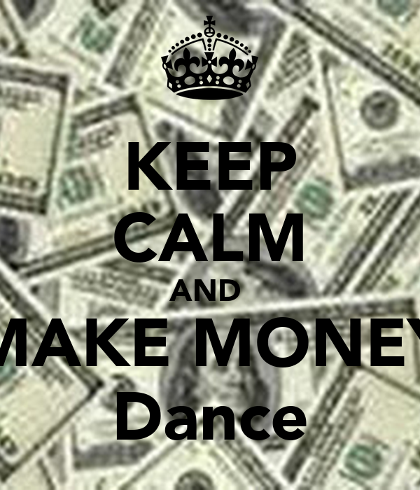 KEEP CALM AND  MAKE MONEY Dance