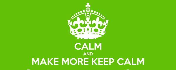 KEEP CALM AND MAKE MORE KEEP CALM AND [INSERT PHRASE HERE] POSTERS