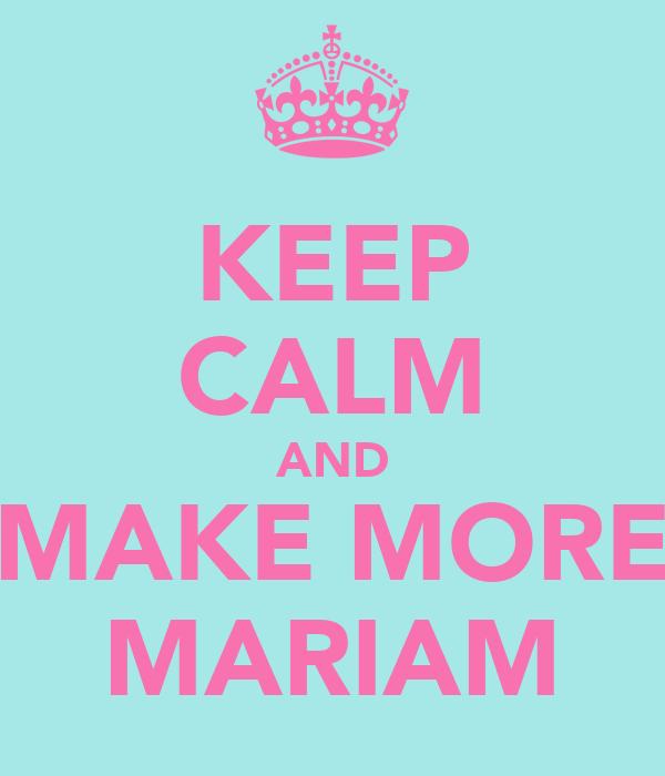 KEEP CALM AND MAKE MORE MARIAM