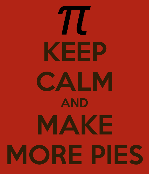 KEEP CALM AND MAKE MORE PIES