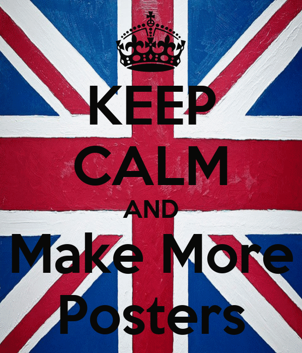 KEEP CALM AND Make More Posters