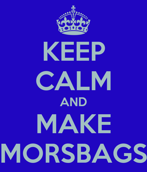 KEEP CALM AND MAKE MORSBAGS