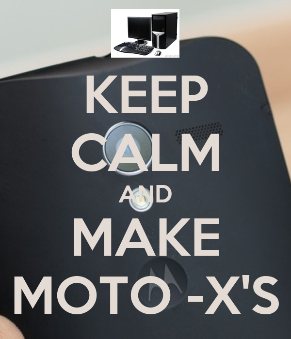 KEEP CALM AND MAKE MOTO -X'S