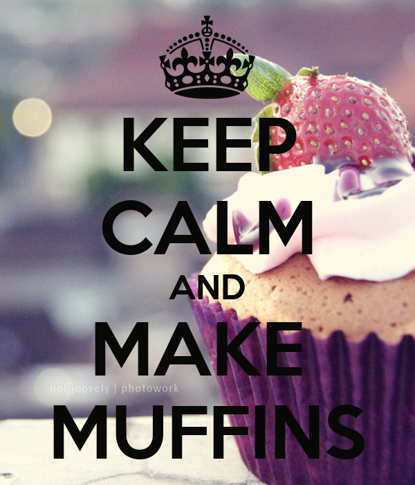 KEEP CALM AND MAKE  MUFFINS