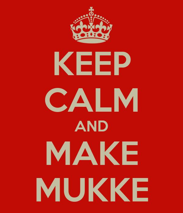 KEEP CALM AND MAKE MUKKE