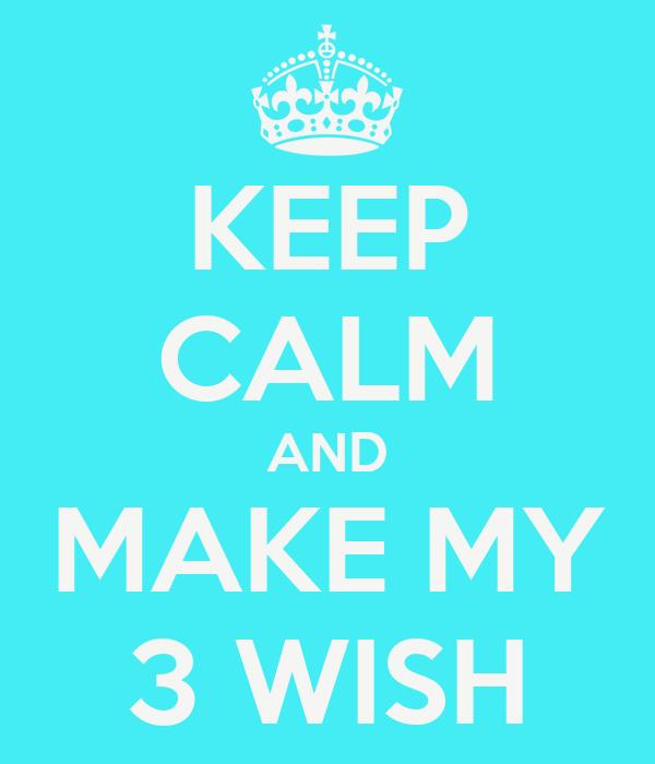KEEP CALM AND MAKE MY 3 WISH