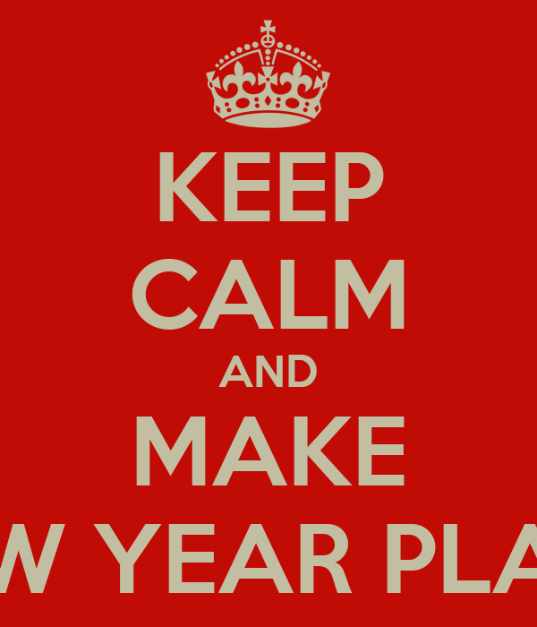 KEEP CALM AND MAKE NEW YEAR PLANS