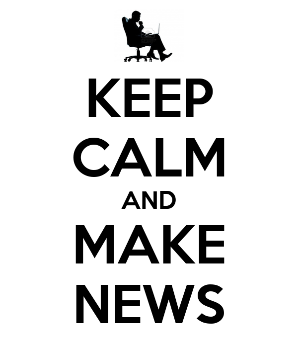 KEEP CALM AND MAKE NEWS